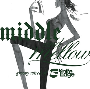 middle&mellow:groovy wired of Knife Edge